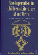 Neo-imperialism in children's literature about Africa : a study of contemporary fiction /