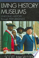 Living history museums : undoing history through performance /