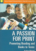 A passion for print : promoting reading and books to teens /