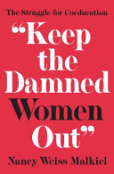 """Keep the damned women out"" : the struggle for coeducation /"