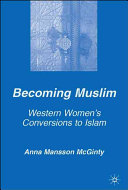 Becoming Muslim : Western women's conversions to Islam / Anna Mansson McGinty.