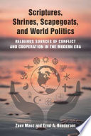 Scriptures, Shrines, Scapegoats, and World Politics Religious Sources of Conflict and Cooperation in the Modern Era /