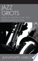 Jazz griots : music as history in the 1960s African American poem /