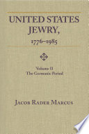 United States Jewry, 1776-1985 Volume 2, The Germanic Period /