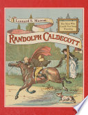Randolph Caldecott : the man who could not stop drawing /
