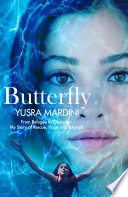 Butterfly : from refugee to Olympian, my story of rescue, hope, and triumph /