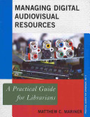 Managing digital audiovisual resources : a practical guide for librarians /