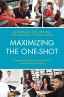 Maximizing the one-shot : connecting library instruction with the curriculum /