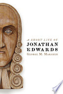 A short life of Jonathan Edwards /