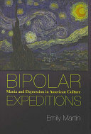 Bipolar expeditions : mania and depression in American culture /