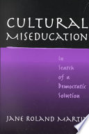 Cultural miseducation : in search of a democratic solution /