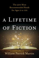 A lifetime of fiction : the 500 most recommended reads for ages 2 to 102 /