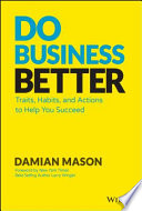 Do business better : traits, habits, and actions to help you succeed /
