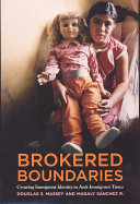 Brokered boundaries : creating immigrant identity in anti-immigrant times /
