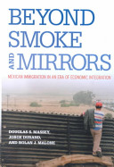Beyond smoke and mirrors : Mexican immigration in an era of economic integration /