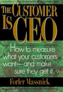 The customer is CEO : how to measure what your customers want--and make sure they get it /