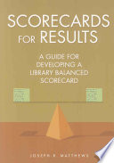 Scorecards for results : a guide for developing a library balanced scorecard /