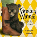 Finding Winnie : the true story of the world's most famous bear /