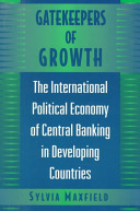 Gatekeepers of growth : the international political economy of central banking in developing countries /