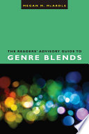 The readers' advisory guide to genre blends /