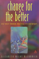 Change for the better : self help through practical psychotherapy /