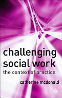 Challenging social work : the institutional context of practice /