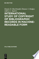 International study of copyright of bibliographic records in machine-readable form : a report prepared for the International Federation of Library Associations and Institutions /