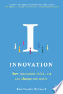 !nnovation : how innovators think, act and change our world /