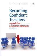 Becoming confident teachers : a guide for academic librarians /
