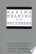 Making meaning of whiteness : exploring racial identity with white teachers /