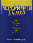 The management team handbook : five key strategies for maximizing group performance /