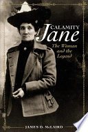 Calamity Jane : the woman and the legend /