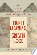 Higher learning, greater good : the private and social benefits of higher education /