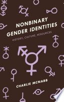 Nonbinary gender identities : history, culture, resources /