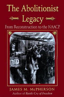The abolitionist legacy : from Reconstruction to the NAACP /