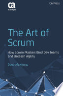 The Art of Scrum : How Scrum Masters Bind Dev Teams and Unleash Agility /