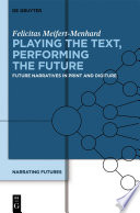 Playing the text, performing the future : future narratives in print and digiture /