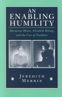 An enabling humility : Marianne Moore, Elizabeth Bishop, and the uses of tradition /