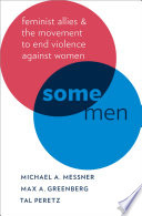 Some men : feminist allies in the movement to end violence against women /