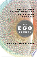 The ego tunnel : the science of the mind and the myth of the self /