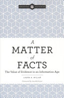 A matter of facts : the value of evidence in an information age /
