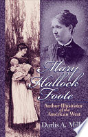 Mary Hallock Foote : author-illustrator of the American West /