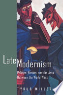 Late modernism : politics, fiction, and the arts between the world wars /