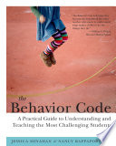 The behavior code : a practical guide to understanding and teaching the most challenging students /