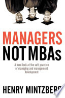 Managers, not MBAs : a hard look at the soft practice of managing and management development /