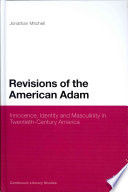 Revisions of the American Adam : innocence, identity and masculinity in twentieth-century America /