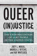 Queer (in)justice : the criminalization of LGBT people in the United States /