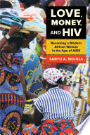 Love, money, and HIV : becoming a modern African woman in the age of AIDS /