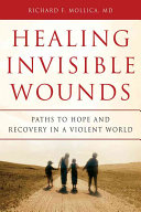 Healing invisible wounds : paths to hope and recovery in a violent world /
