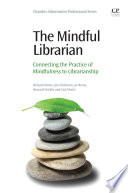 The mindful librarian : connecting the practice of mindfulness to librarianship /
